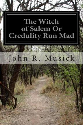 The Witch of Salem or Credulity Run Mad