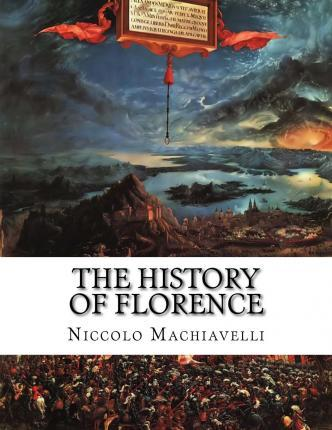the history of florence niccolo machiavelli 9781514389102. Black Bedroom Furniture Sets. Home Design Ideas