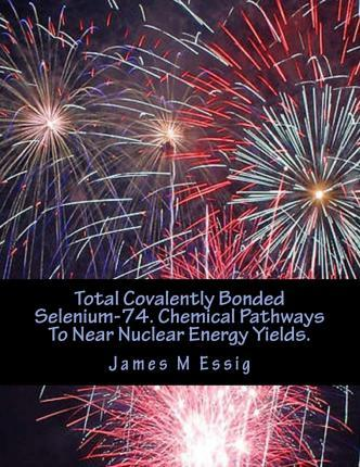 Total Covalently Bonded Selenium-74. Chemical Pathways to Near Nuclear Energy Yields.