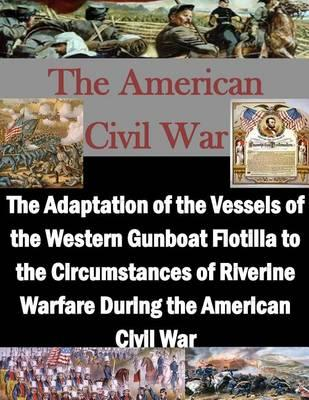 The Adaptation of the Vessels of the Western Gunboat Flotilla to the Circumstances of Riverine Warfare During the American Civil War