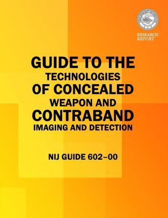 Guide to the Technologies of Concealed Weapon and Contraband Imaging and Detection