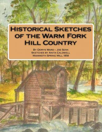 Historical Sketches of the Warm Fork Hill Country