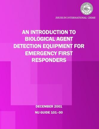 An Introduction to Biological Agent Detection Equipment for Emergency First Responders