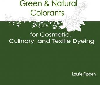Green & Natural Colorants for Cosmetic, Culinary, and Textile Dyeing