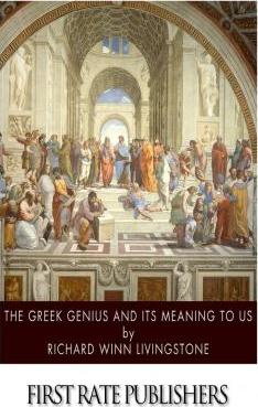 The Greek Genius and Its Meaning to Us