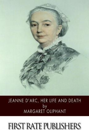 Jeanne D'Arc, Her Life and Death