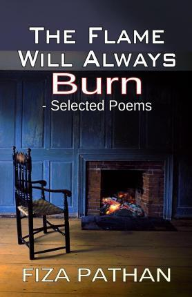 The Flame Will Always Burn - Selected Poems
