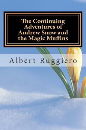 The Continuing Adventures of Andrew Snow and the Magic Muffins