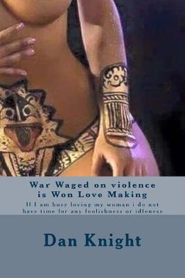 War Waged on Violence Is Won Love Making