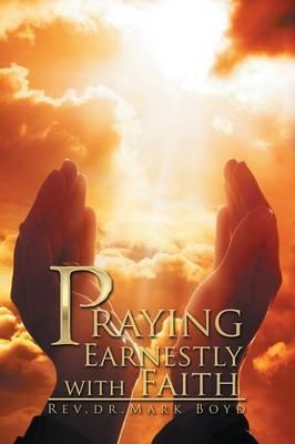 Praying Earnestly with Faith