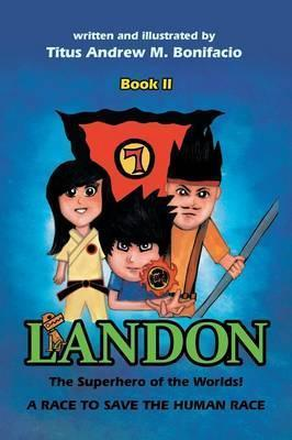 Landon, the Superhero of the Worlds! a Race to Save the Human Race