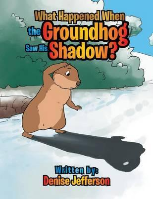 What Happened When the Groundhog Saw His Shadow?