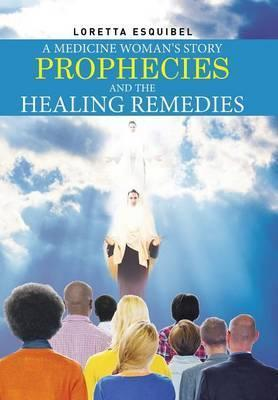 A Medicine Woman's Story, Prophecies and the Healing Remedies