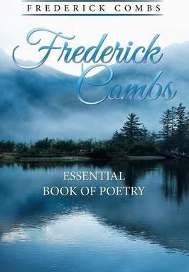 Frederick Combs Essential Book of Poetry