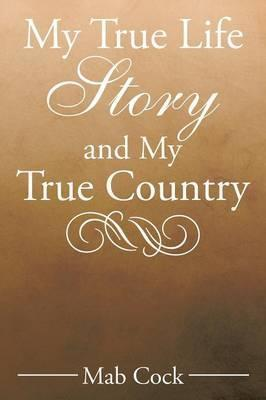 My True Life Story and My True Country