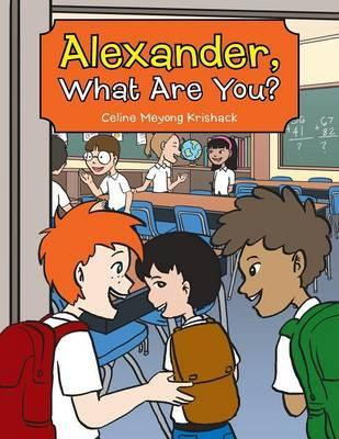 Alexander, What Are You?