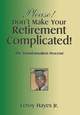 Please! Don't Make Your Retirement Complicated!