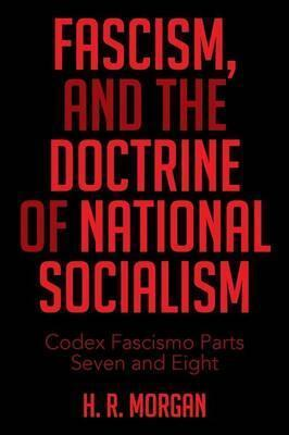 Fascism, and the Doctrine of National Socialism