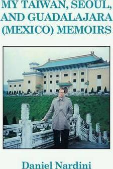 My Taiwan, Seoul, and Guadalajara (Mexico) Memoirs