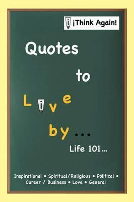 Quotes to Live by . . .