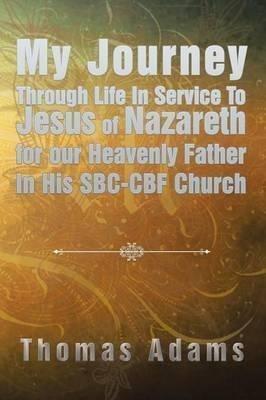 My Journey Through Life in Service to Jesus of Nazareth for Our Heavenly Father in His SBC-Cbf Church