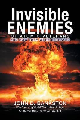 Invisible Enemies of Atomic Veterans