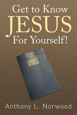Get to Know Jesus for Yourself!