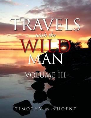 Travels with the Wild Man Volume III