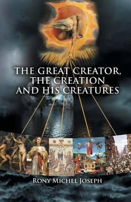 The Great Creator, the Creation and His Creatures