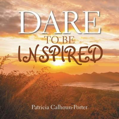 Dare to Be Inspired