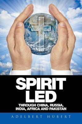 Spirit Led Through China, Russia, India, Africa and Pakistan