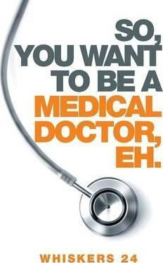So, You Want to Be a Medical Doctor, Eh.