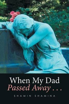 When My Dad Passed Away . . .