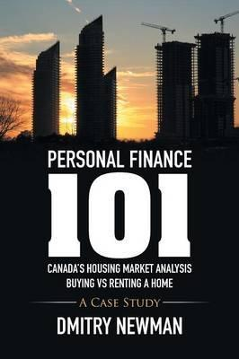 Personal Finance 101 Canada's Housing Market Analysis Buying Vs Renting a Home