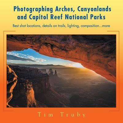 Photographing Arches, Canyonlands and Capitol Reef National Parks