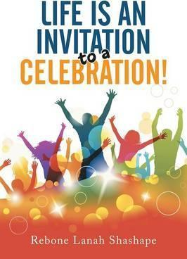 Life Is an Invitation to a Celebration!