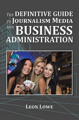 The Definitive Guide to Journalism Media and Business Administration