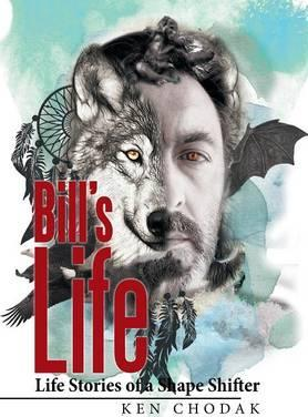 Bill's Life; Life Stories of a Shape Shifter