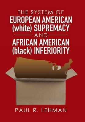 The System of European American (White) Supremacy and African American (Black) Inferiority