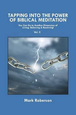 Tapping Into the Power of Biblical Meditation (Vol. 2)