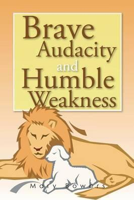 Brave Audacity and Humble Weakness