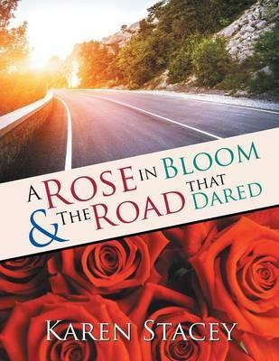 A Rose in Bloom & the Road That Dared