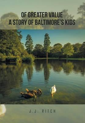 Of Greater Value a Story of Baltimore's Kids