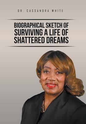 Biographical Sketch of Surviving a Life of Shattered Dreams