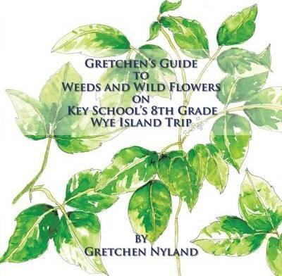 Gretchen's Guide to Weeds and Wild Flowers on Key School's 8th Grade Wye Island Trip