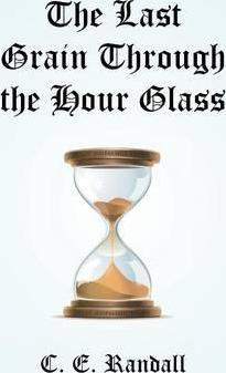 The Last Grain Through the Hour Glass