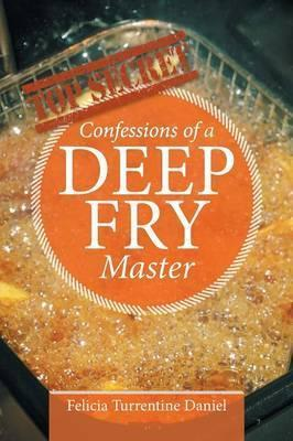 Confessions of a Deep Fry Master