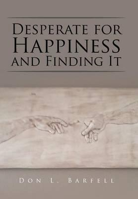 Desperate for Happiness and Finding It