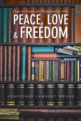 How to Foster Any Relationship with Peace Love & Freedom