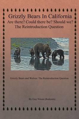 Grizzly Bears in California Are There? Could There Be? Should We? the Reintroduction Question